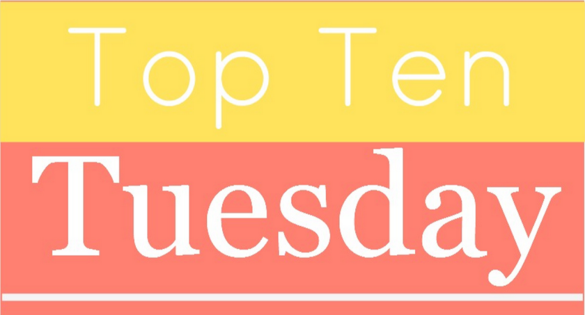 Top Ten Tuesday is hosted by the Broke and the Bookish